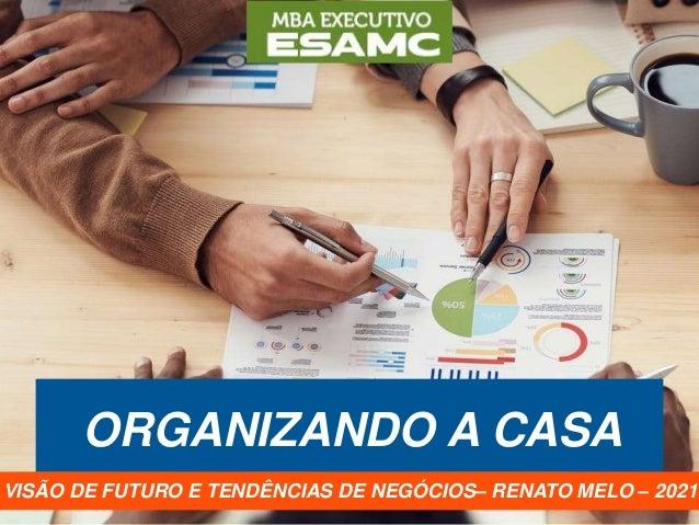 ORGANIZANDO A CASA VISÃO DE FUTURO E TENDÊNCIAS DE NEGÓCIOS– RENATO MELO – 2021