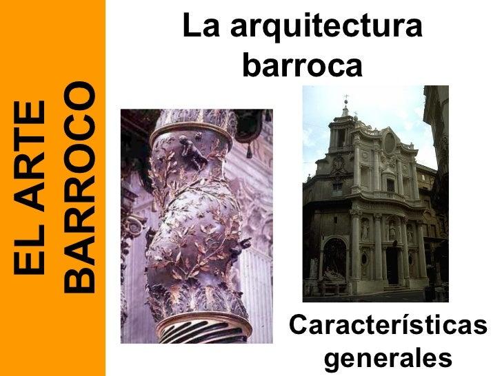 La arquitectura barroca EL ARTE BARROCO Características generales