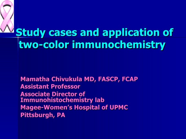Mamatha Chivukula MD, FASCP, FCAP Assistant Professor  Associate Director of Immunohistochemistry lab  Magee-Women's Hospi...
