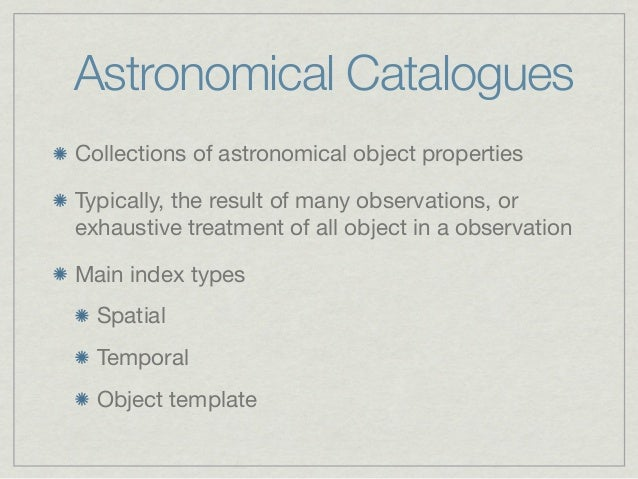 Astronomical CataloguesCollections of astronomical object propertiesTypically, the result of many observations, orexhausti...