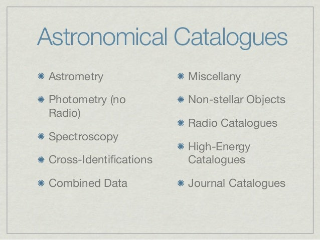 Astronomical Catalogues Astrometry             Miscellany Photometry (no         Non-stellar Objects Radio)               ...