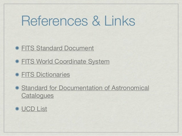References & LinksFITS Standard DocumentFITS World Coordinate SystemFITS DictionariesStandard for Documentation of Astrono...