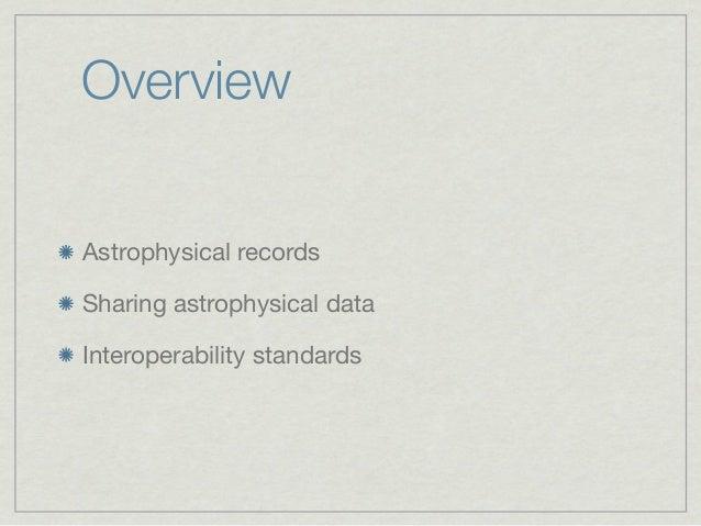 OverviewAstrophysical recordsSharing astrophysical dataInteroperability standards