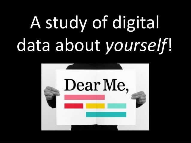 A study of digital data about yourself!