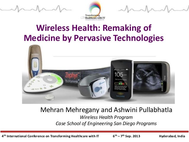 4th International Conference on Transforming Healthcare with IT 6th – 7th Sep. 2013 Hyderabad, India Wireless Health: Rema...