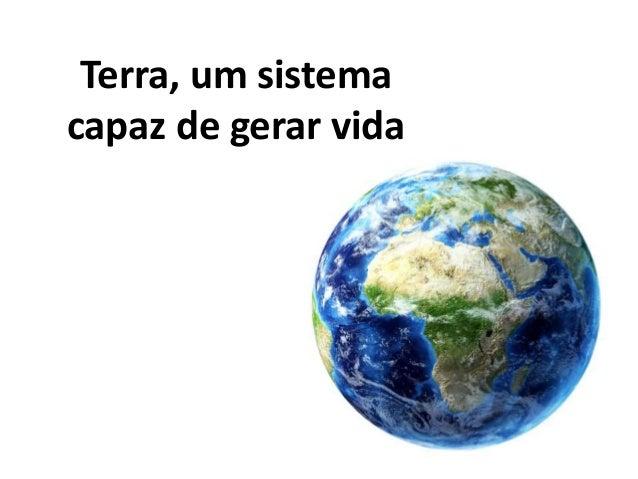 Terra, um sistema  capaz de gerar vida