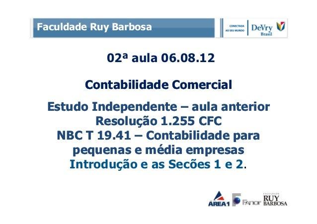 Faculdade Ruy Barbosa            02ª aula 06.08.12        Contabilidade Comercial Estudo Independente – aula anterior     ...