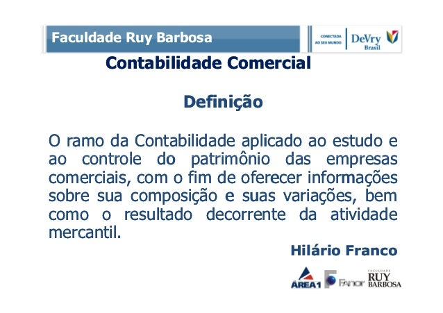 Faculdade Ruy Barbosa       Contabilidade Comercial                 DefiniçãoO ramo da Contabilidade aplicado ao estudo ea...
