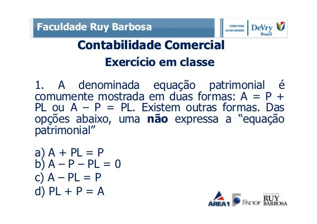 Faculdade Ruy Barbosa        Contabilidade Comercial             Exercício em classe1. A denominada equação patrimonial éc...