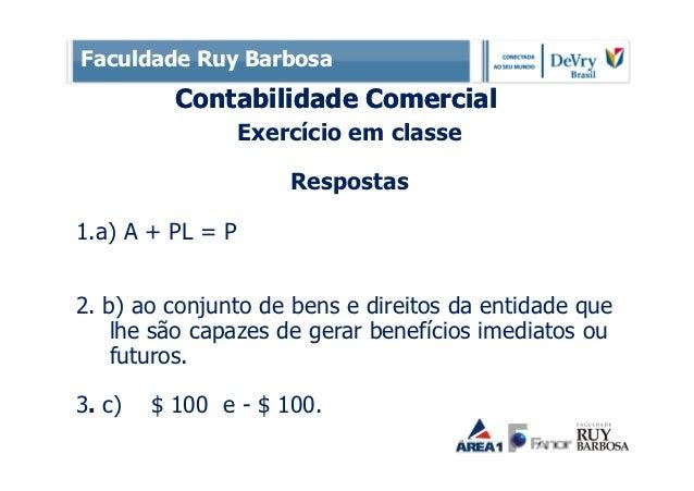 Faculdade Ruy Barbosa          Contabilidade Comercial                  Exercício em classe                      Respostas...