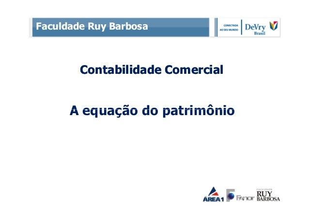 Faculdade Ruy Barbosa        Contabilidade Comercial      A equação do patrimônio
