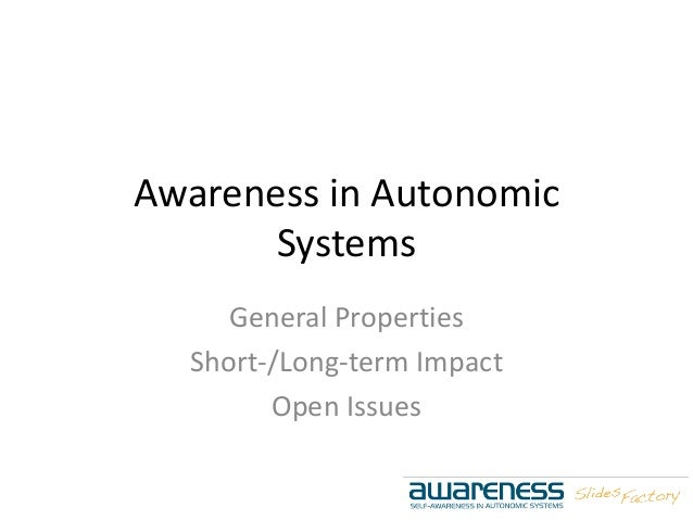 Awareness in Autonomic Systems General Properties Short-/Long-term Impact Open Issues