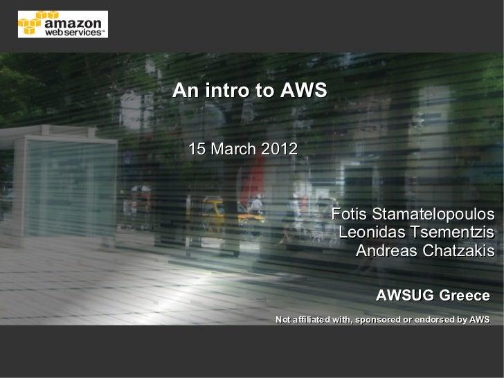 An intro to AWS 15 March 2012                       Fotis Stamatelopoulos                        Leonidas Tsementzis      ...