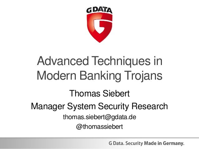Advanced Techniques in Modern Banking Trojans Thomas Siebert Manager System Security Research thomas.siebert@gdata.de @tho...