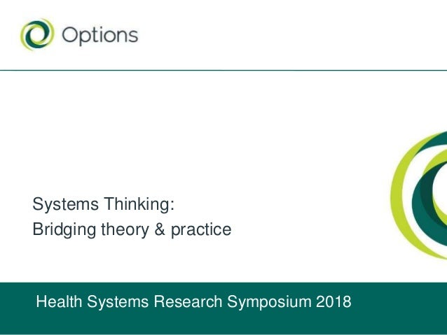 Systems Thinking: Bridging theory & practice Health Systems Research Symposium 2018