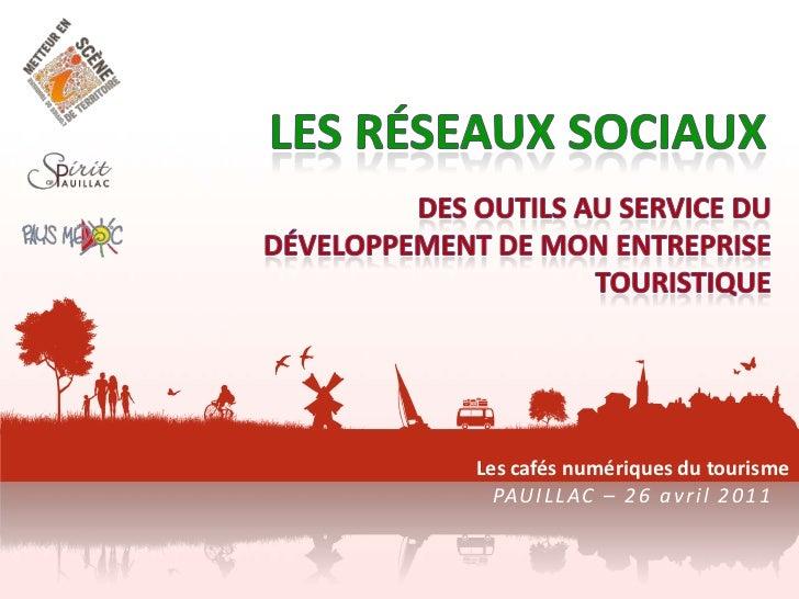 Les réseaux sociaux<br />Des outils au service du développement de mon entreprise touristique<br />Les cafés numériques du...