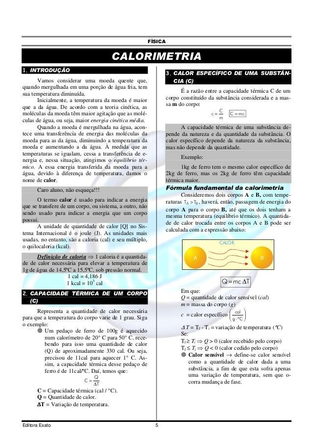 FÍSICA Editora Exato 5 CALORIMETRIA 1. INTRODUÇÃO Vamos considerar uma moeda quente que, quando mergulhada em uma porção d...