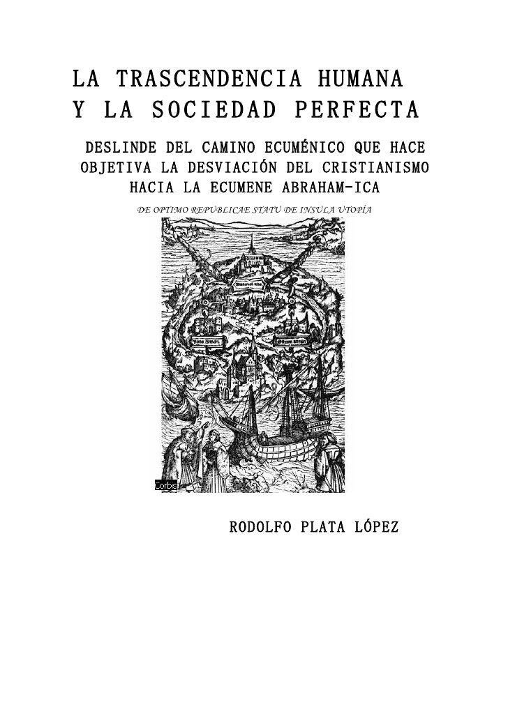 LA TRASCENDENCIA HUMANA Y LA SOCIEDAD PERFECTA  DESLINDE DEL CAMINO ECUMÉNICO QUE HACE OBJETIVA LA DESVIACIÓN DEL CRISTIAN...
