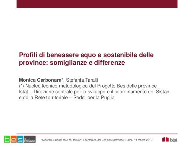 Profili di benessere equo e sostenibile delle province: somiglianze e differenze Monica Carbonara*, Stefania Taralli (*) N...