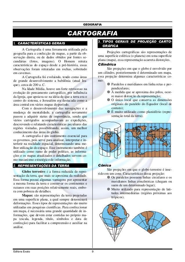 GEOGRAFIA Editora Exato 9 CARTOGRAFIA 1. CARACTERÍSTICAS GERAIS A Cartografia é uma ferramenta utilizada pela geografia pa...