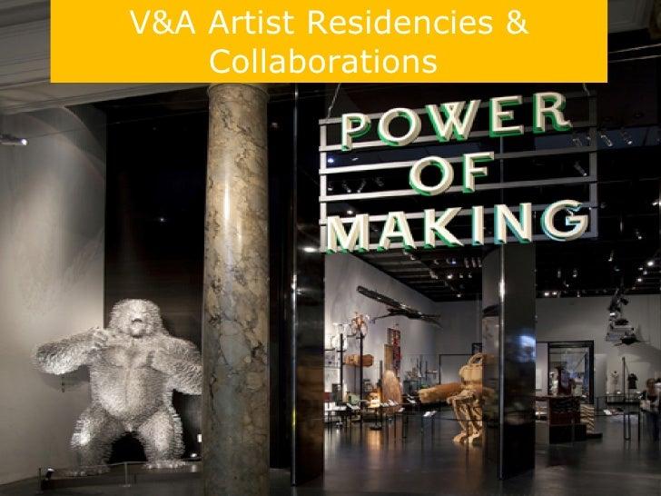 V&A Artist Residencies &    Collaborations