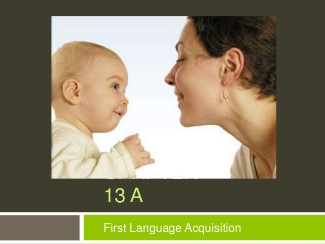 CHAPTER 13 A First Language Acquisition