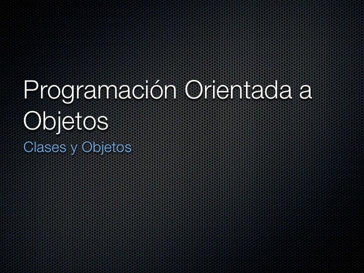Programación Orientada a Objetos Clases y Objetos