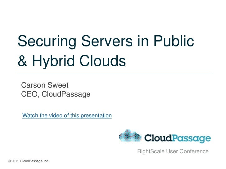 Securing Servers in Public     & Hybrid Clouds       Carson Sweet       CEO, CloudPassage        Watch the video of this p...