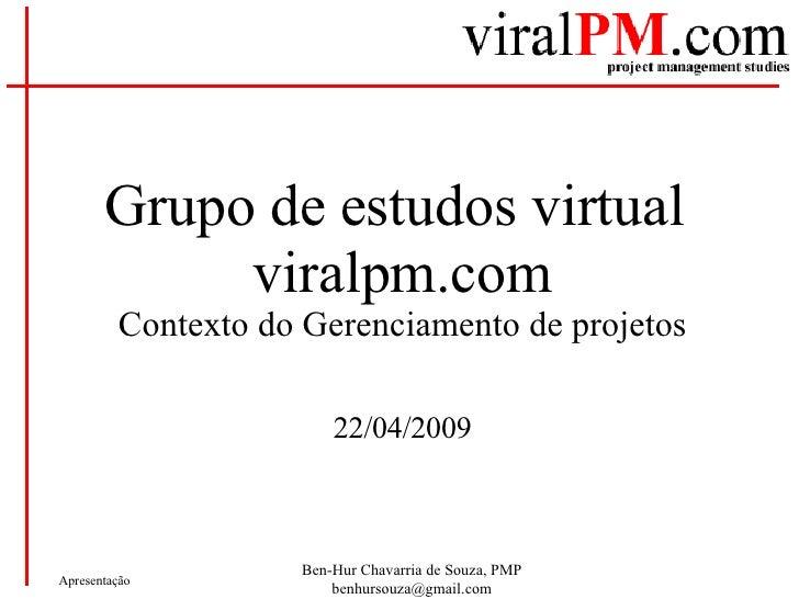 Grupo de estudos virtual  viralpm.com Contexto do Gerenciamento de projetos 22/04/2009