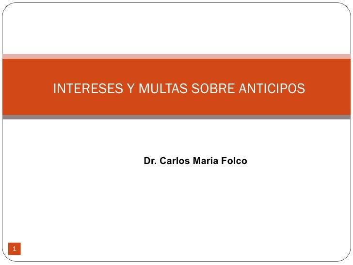 Dr. Carlos María Folco INTERESES Y MULTAS SOBRE ANTICIPOS