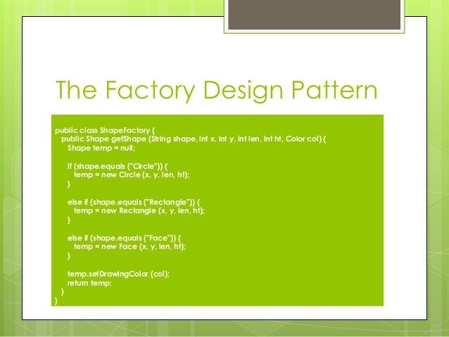 The Factory Design Pattern public class ShapeFactory { public Shape getShape (String shape, int x, int y, int len, int ht,...