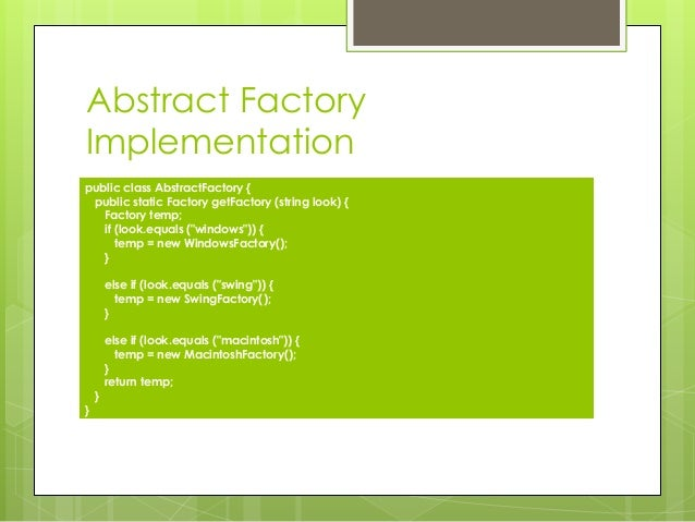Abstract Factory Implementation public class AbstractFactory { public static Factory getFactory (string look) { Factory te...
