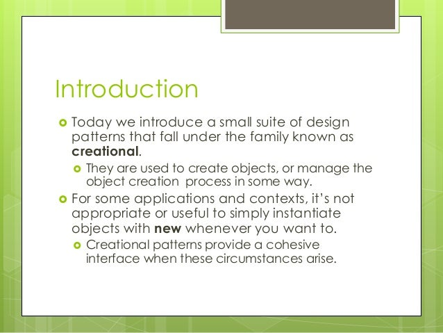 Introduction  Today we introduce a small suite of design patterns that fall under the family known as creational.  They ...