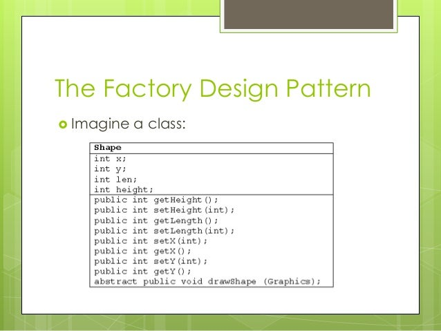 The Factory Design Pattern  Imagine a class: