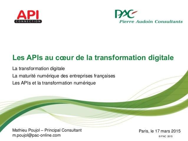 © PAC Les APIs au cœur de la transformation digitale La transformation digitale La maturité numérique des entreprises fran...
