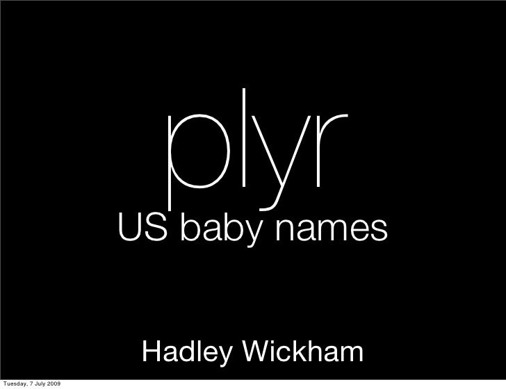 plyr                        US baby names                           Hadley Wickham Tuesday, 7 July 2009
