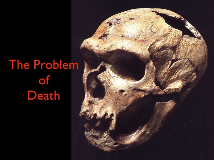 The Problem     of   Death
