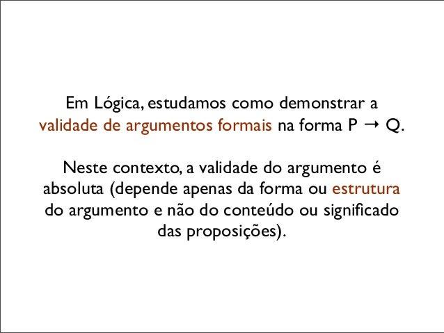 Em Lógica, estudamos como demonstrar a validade de argumentos formais na forma P → Q. Neste contexto, a validade do argume...