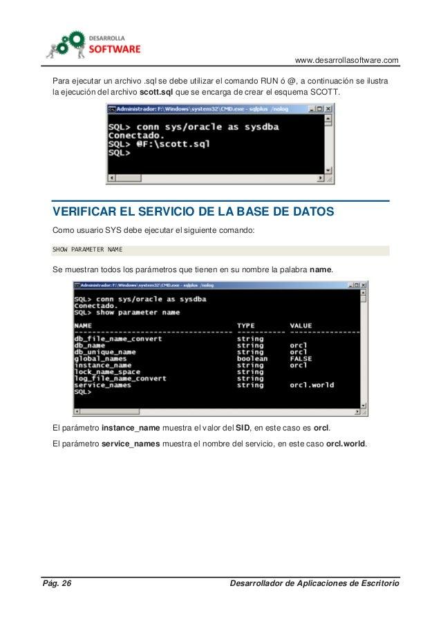 www.desarrollasoftware.com Pág. 26 Desarrollador de Aplicaciones de Escritorio Para ejecutar un archivo .sql se debe utili...