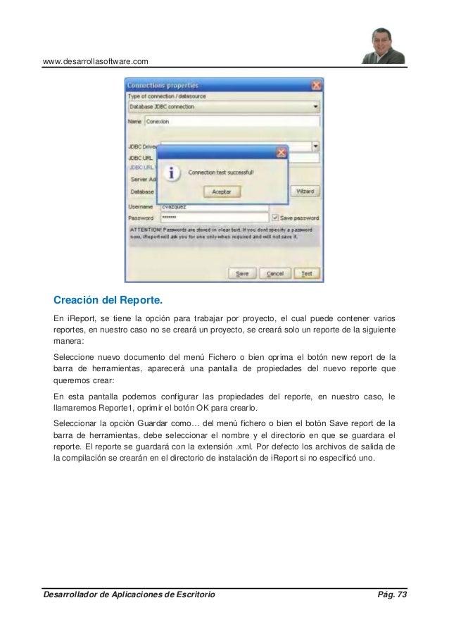 www.desarrollasoftware.com Desarrollador de Aplicaciones de Escritorio Pág. 73 Creación del Reporte. En iReport, se tiene ...