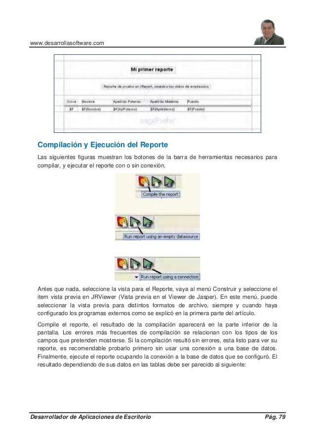 www.desarrollasoftware.com Desarrollador de Aplicaciones de Escritorio Pág. 79 Compilación y Ejecución del Reporte Las sig...