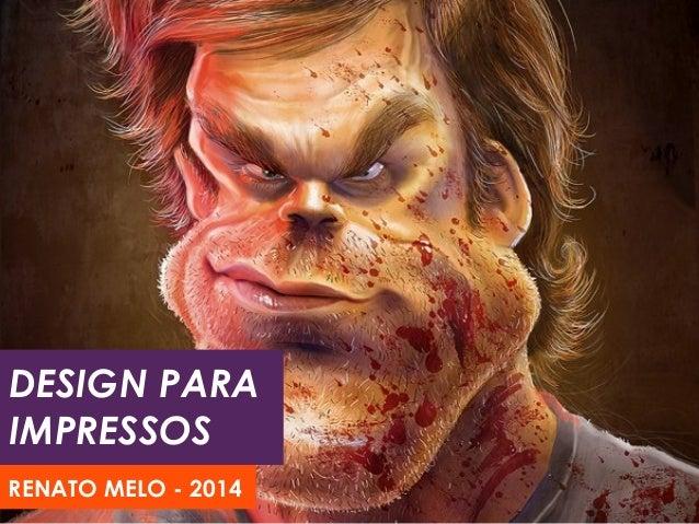 DESIGN PARA IMPRESSOS RENATO MELO - 2014