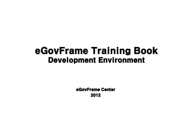 eGovFrame Training Book  Development Environment        eGovFrame Center              2012