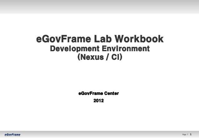 eGovFrame Lab Workbook  Development Environment        (Nexus / CI)        eGovFrame Center             2012              ...