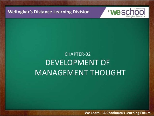Welingkar's Distance Learning Division CHAPTER-02 DEVELOPMENT OF MANAGEMENT THOUGHT We Learn – A Continuous Learning Forum