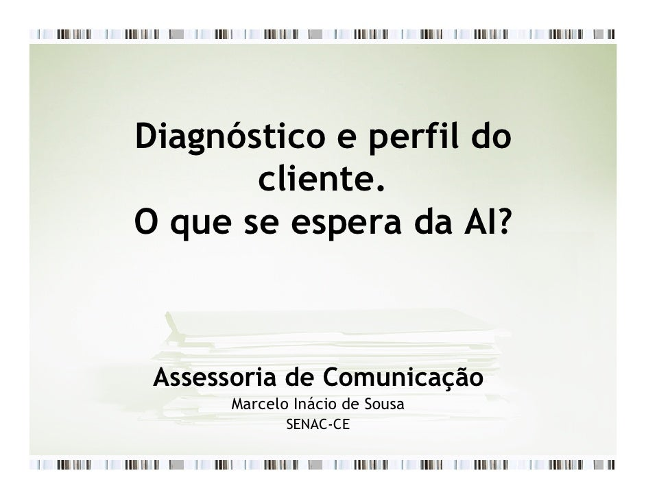 Diagnóstico e perfil do        cliente. O que se espera da AI?     Assessoria de Comunicação       Marcelo Inácio de Sousa...