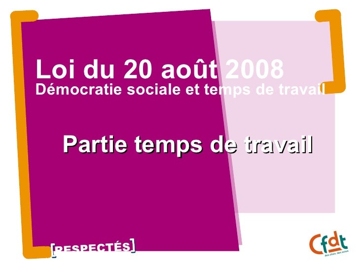 Loi du 20 août 2008 Démocratie sociale et temps de travail Partie temps de travail