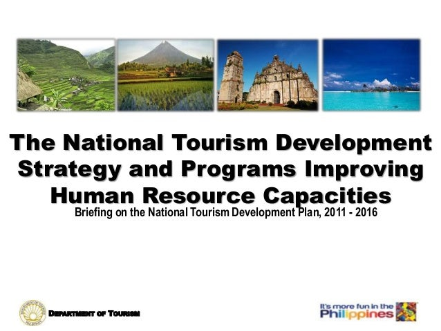 DEPARTMENT OF TOURISM The National Tourism Development Strategy and Programs Improving Human Resource Capacities Briefing ...