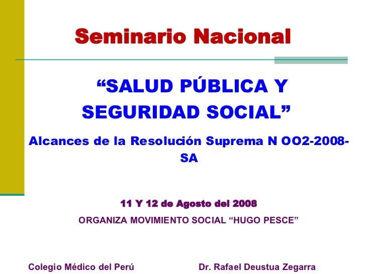 """Seminario Nacional """" SALUD PÚBLICA Y SEGURIDAD SOCIAL""""  Alcances de la Resolución Suprema N OO2-2008-SA 11 Y 12 de Agosto ..."""