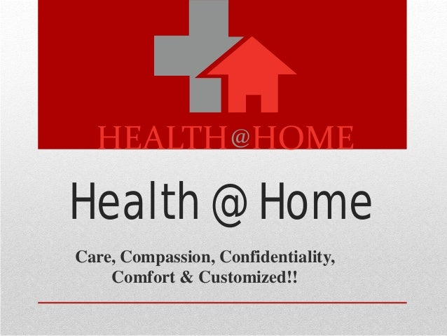 Health @ Home Care, Compassion, Confidentiality, Comfort & Customized!!